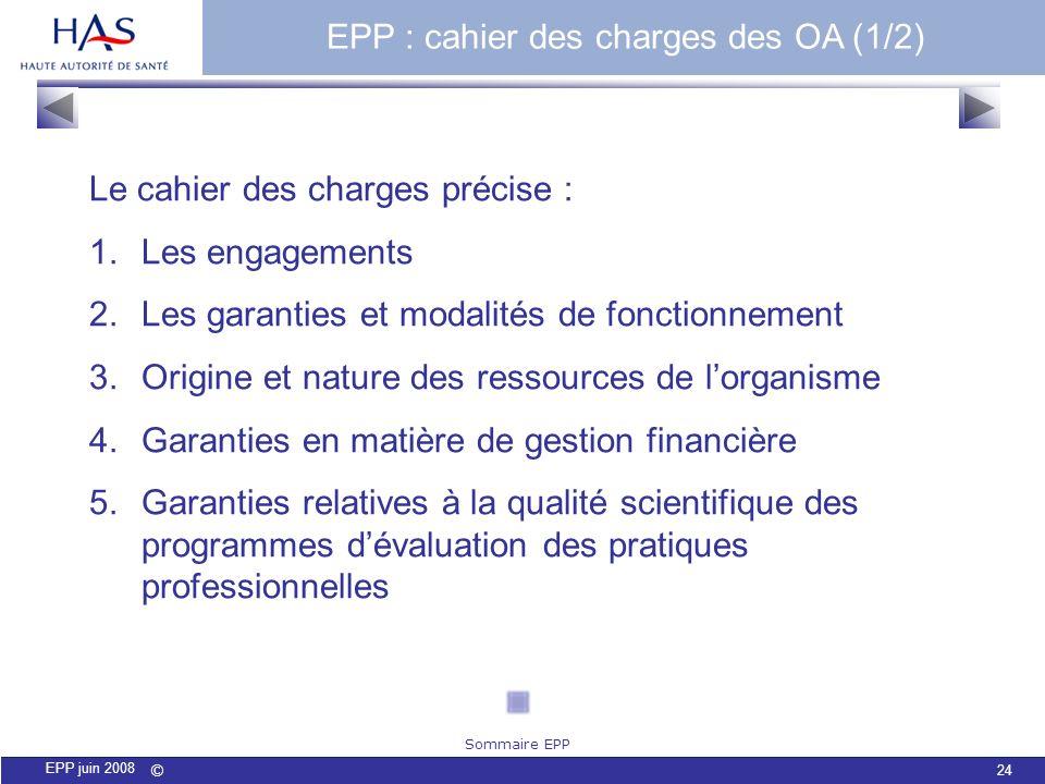 © 24 EPP juin 2008 Le cahier des charges précise : 1.Les engagements 2.Les garanties et modalités de fonctionnement 3.Origine et nature des ressources