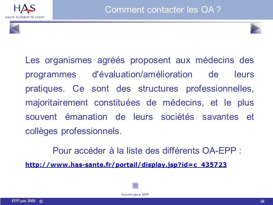 © 26 EPP juin 2008 Comment contacter les OA ? Les organismes agréés proposent aux médecins des programmes d'évaluation/amélioration de leurs pratiques