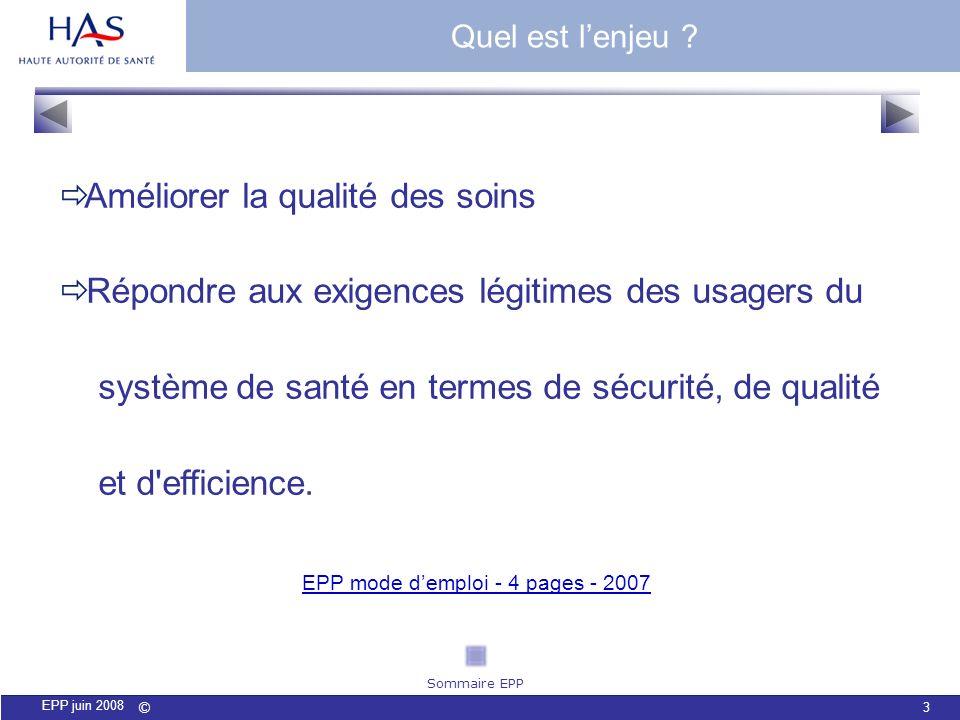 © 3 EPP juin 2008 Quel est lenjeu ? EPP mode demploi - 4 pages - 2007 Améliorer la qualité des soins Répondre aux exigences légitimes des usagers du s