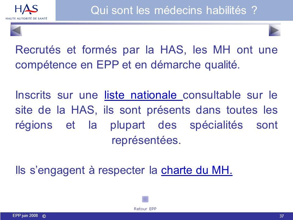 © 37 EPP juin 2008 Recrutés et formés par la HAS, les MH ont une compétence en EPP et en démarche qualité. Inscrits sur une liste nationale consultabl