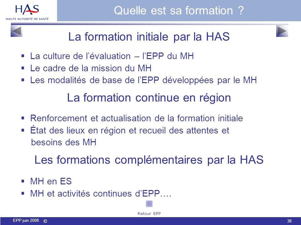 © 38 EPP juin 2008 La formation initiale par la HAS La culture de lévaluation – lEPP du MH Le cadre de la mission du MH Les modalités de base de lEPP