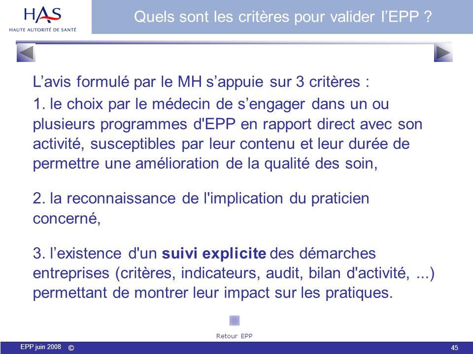 © 45 EPP juin 2008 Quels sont les critères pour valider lEPP ? Lavis formulé par le MH sappuie sur 3 critères : 1. le choix par le médecin de sengager