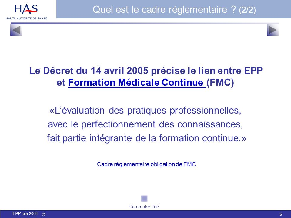 © 6 EPP juin 2008 Le Décret du 14 avril 2005 précise le lien entre EPP et Formation Médicale Continue (FMC)Formation Médicale Continue «Lévaluation de