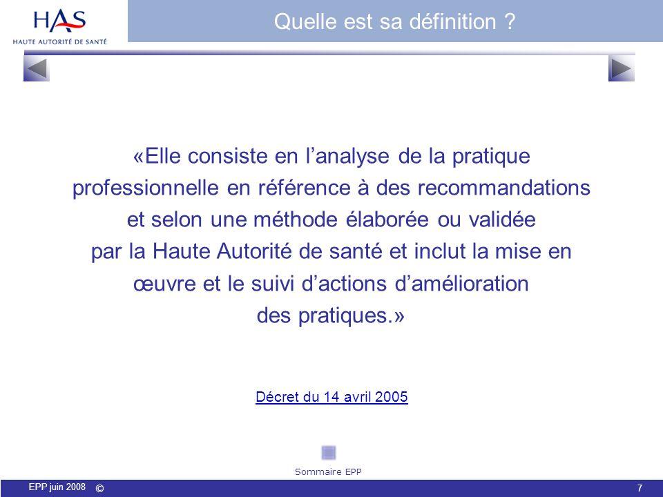 © 7 EPP juin 2008 «Elle consiste en lanalyse de la pratique professionnelle en référence à des recommandations et selon une méthode élaborée ou validé
