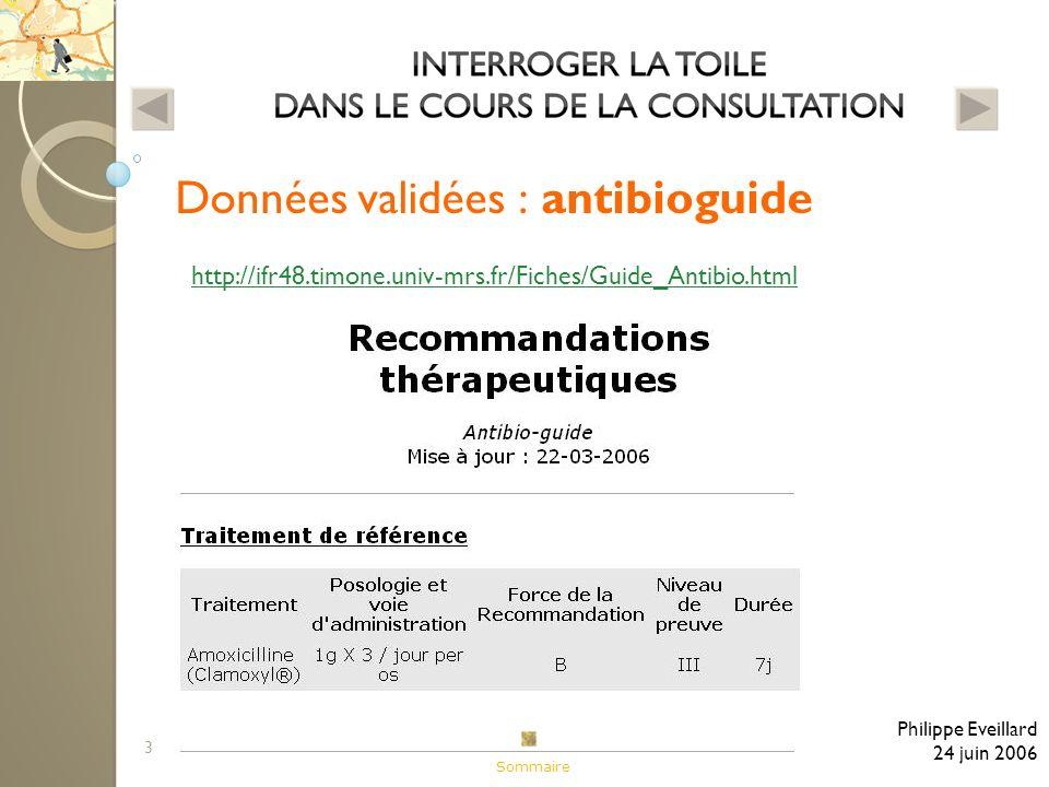 3 Données validées : antibioguide Philippe Eveillard 24 juin 2006 http://ifr48.timone.univ-mrs.fr/Fiches/Guide_Antibio.html Sommaire