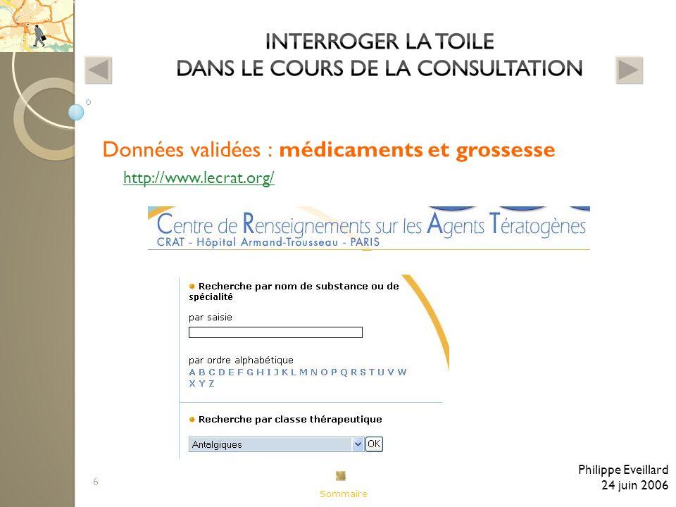 6 Données validées : médicaments et grossesse Philippe Eveillard 24 juin 2006 http://www.lecrat.org/ Sommaire
