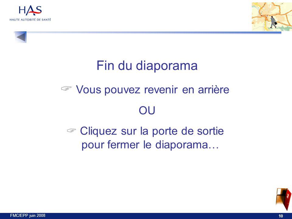 FMC/EPP juin 2008 10 Fin du diaporama Vous pouvez revenir en arrière OU Cliquez sur la porte de sortie pour fermer le diaporama…