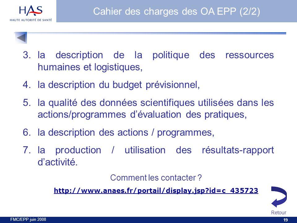 FMC/EPP juin 2008 19 3.la description de la politique des ressources humaines et logistiques, 4.la description du budget prévisionnel, 5.la qualité des données scientifiques utilisées dans les actions/programmes dévaluation des pratiques, 6.la description des actions / programmes, 7.la production / utilisation des résultats-rapport dactivité.