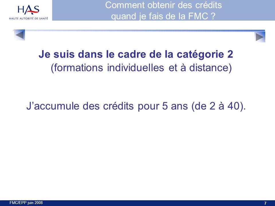 FMC/EPP juin 2008 7 Je suis dans le cadre de la catégorie 2 (formations individuelles et à distance) Jaccumule des crédits pour 5 ans (de 2 à 40).