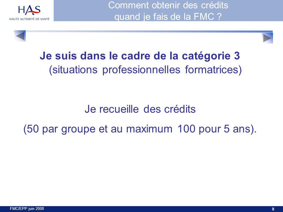 FMC/EPP juin 2008 8 Je suis dans le cadre de la catégorie 3 (situations professionnelles formatrices) Je recueille des crédits (50 par groupe et au maximum 100 pour 5 ans).