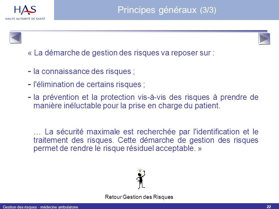 Gestion des risques - médecine ambulatoire 22 « La démarche de gestion des risques va reposer sur : - la connaissance des risques ; - l'élimination de