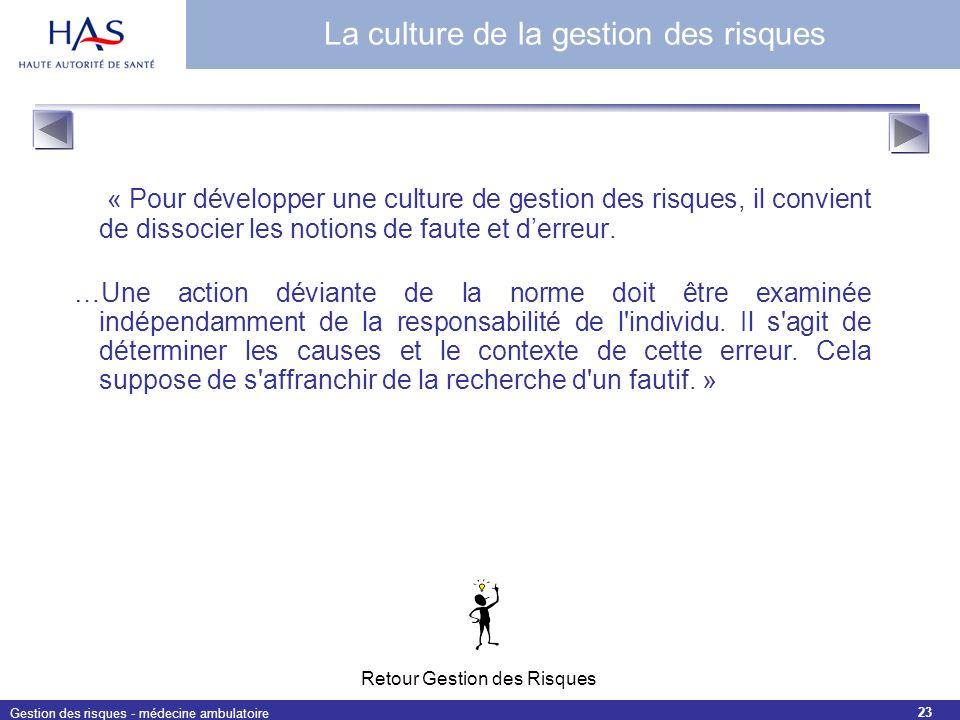 Gestion des risques - médecine ambulatoire 23 « Pour développer une culture de gestion des risques, il convient de dissocier les notions de faute et d
