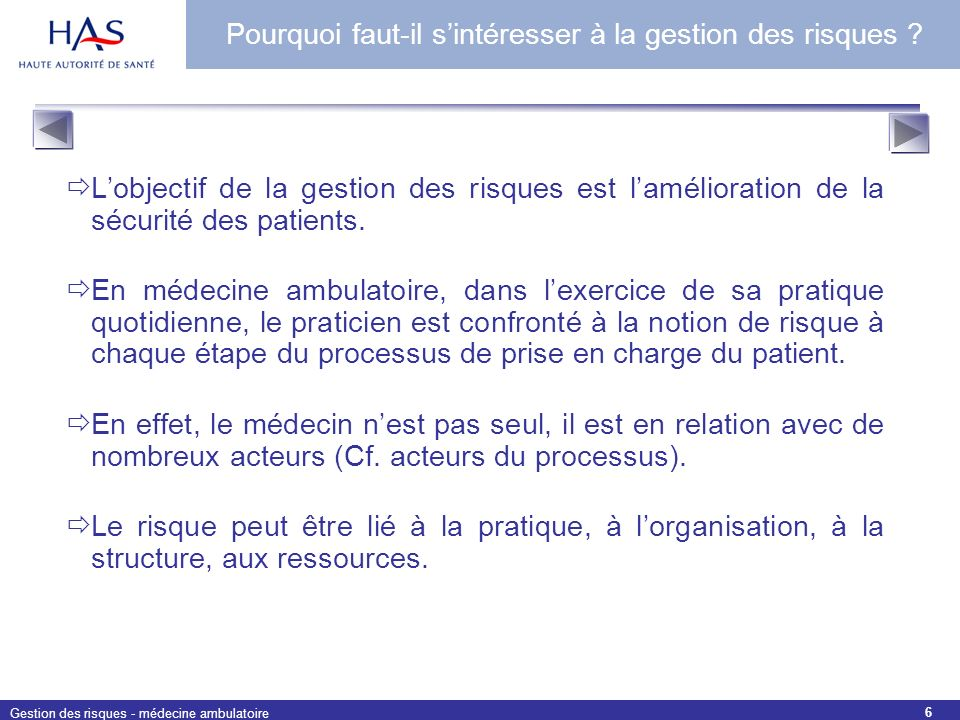 Gestion des risques - médecine ambulatoire 6 Lobjectif de la gestion des risques est lamélioration de la sécurité des patients. En médecine ambulatoir