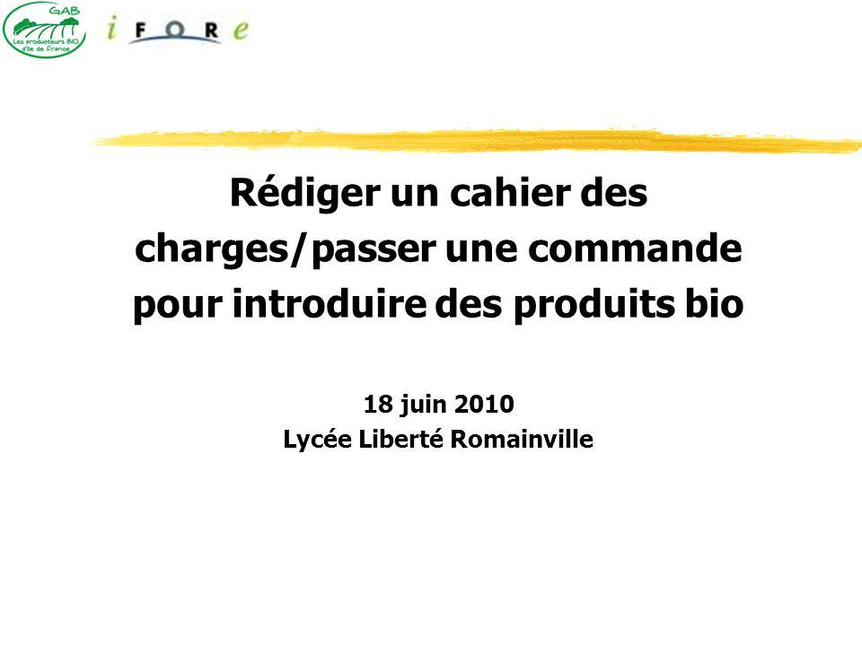 Rédiger un cahier des charges/passer une commande pour introduire des produits bio 18 juin 2010 Lycée Liberté Romainville