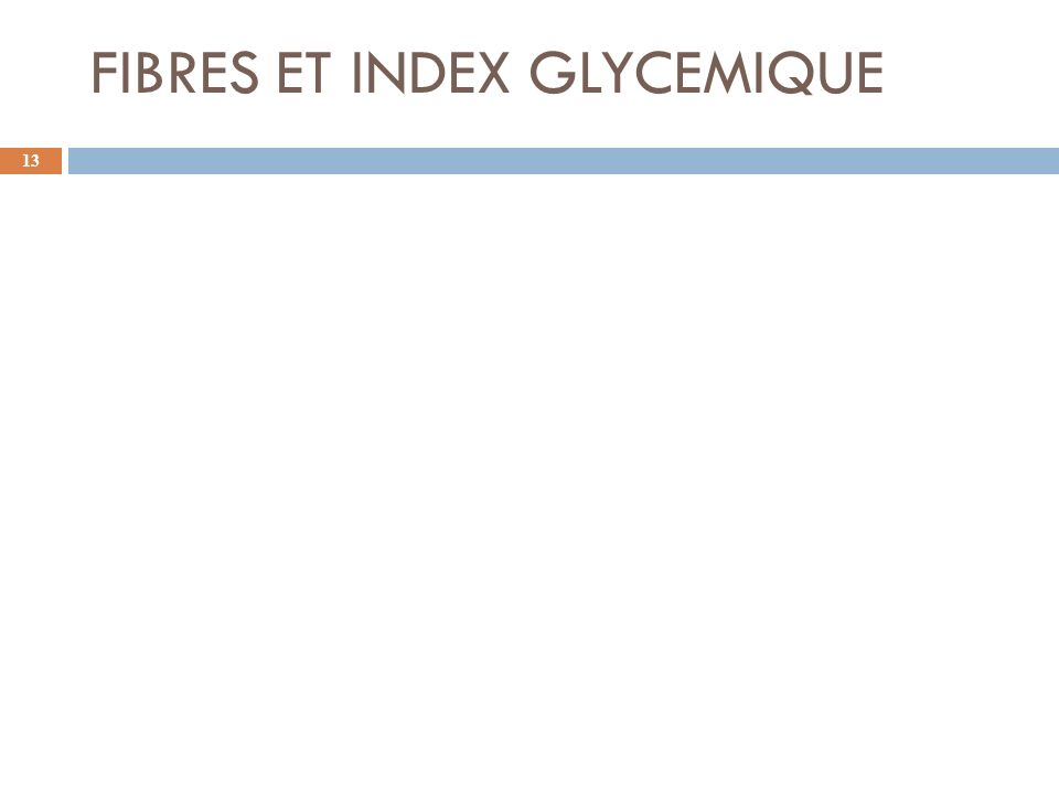 FIBRES ET INDEX GLYCEMIQUE 13