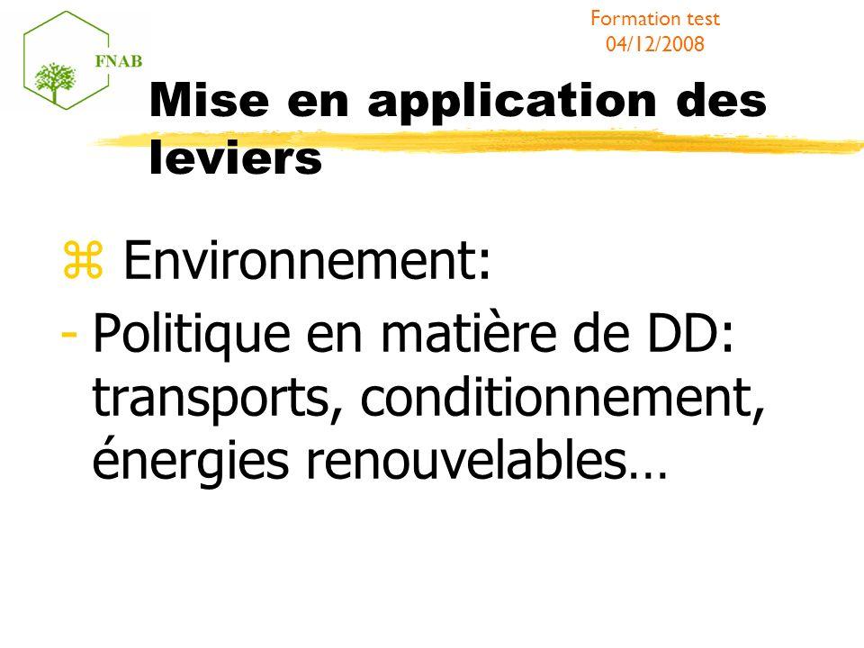 Mise en application des leviers Environnement: -Politique en matière de DD: transports, conditionnement, énergies renouvelables… Formation test 04/12/