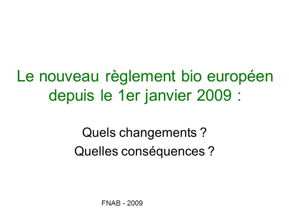 FNAB - 2009 Nettoyage des locaux et matériels An I A, pt 4 Rien de spécifié pour les végétaux Art 12 1) du TC Liste de produits de nettoyage, à définir par chaque Etat membre (en cours de définition) Avant 2009 Après 2009