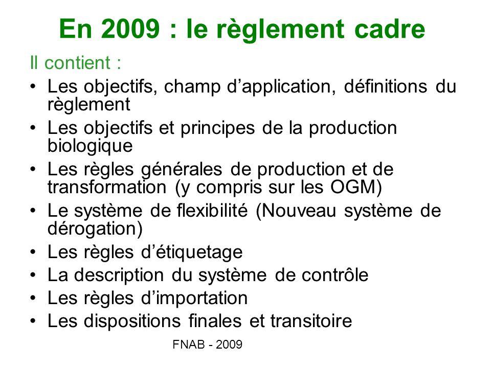 FNAB - 2009 En 2009 : le règlement cadre Il contient : Les objectifs, champ dapplication, définitions du règlement Les objectifs et principes de la pr