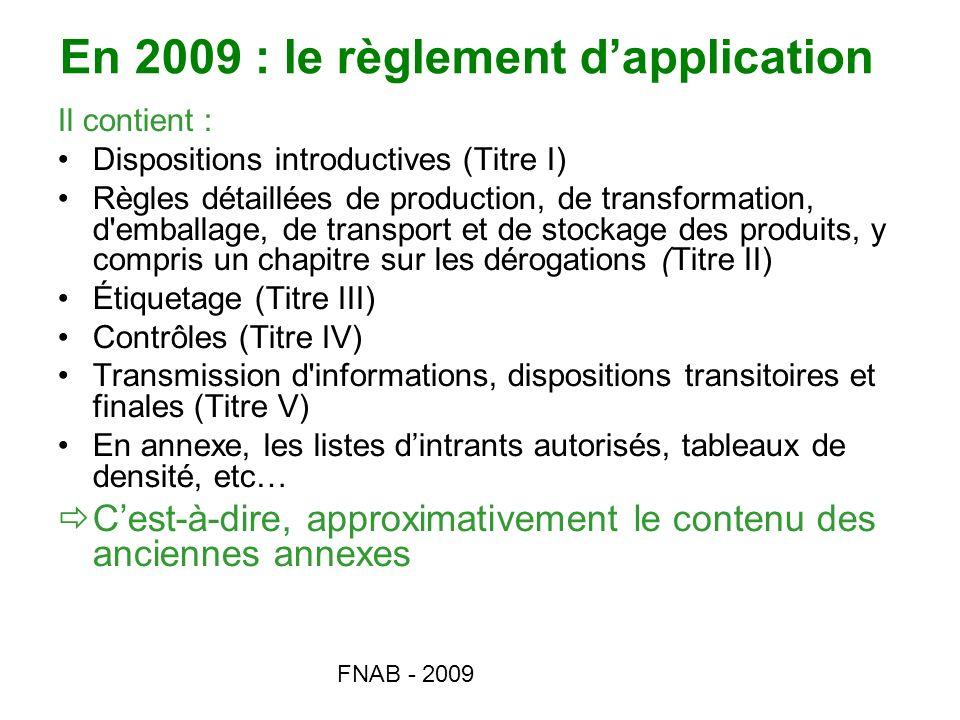 FNAB - 2009 En 2009 : le règlement dapplication Il contient : Dispositions introductives (Titre I) Règles détaillées de production, de transformation,