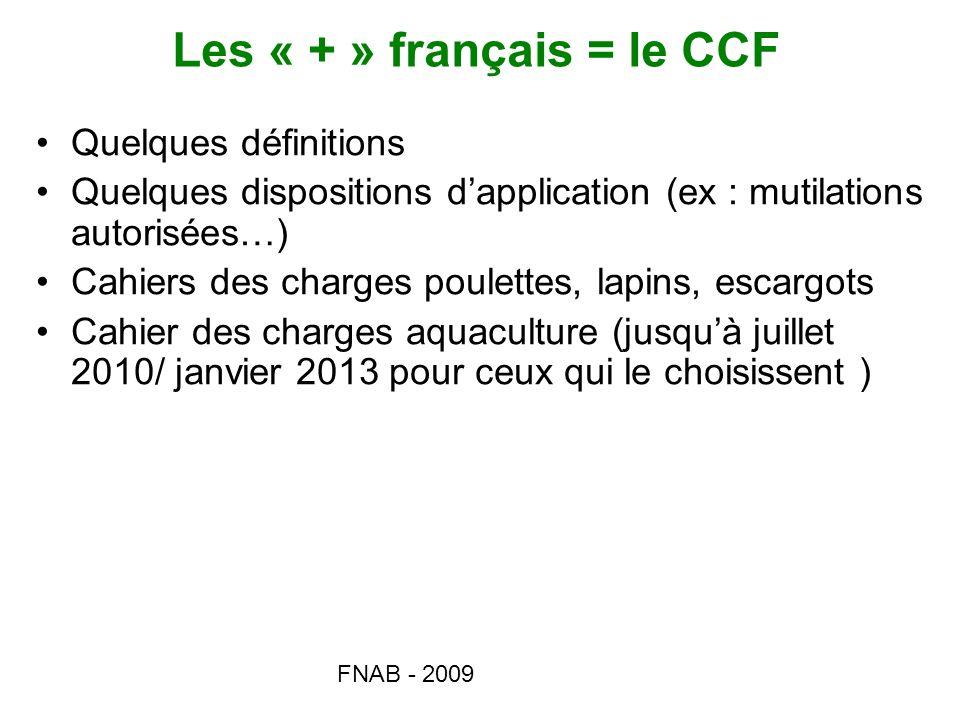 FNAB - 2009 Les « + » français = le CCF Quelques définitions Quelques dispositions dapplication (ex : mutilations autorisées…) Cahiers des charges pou