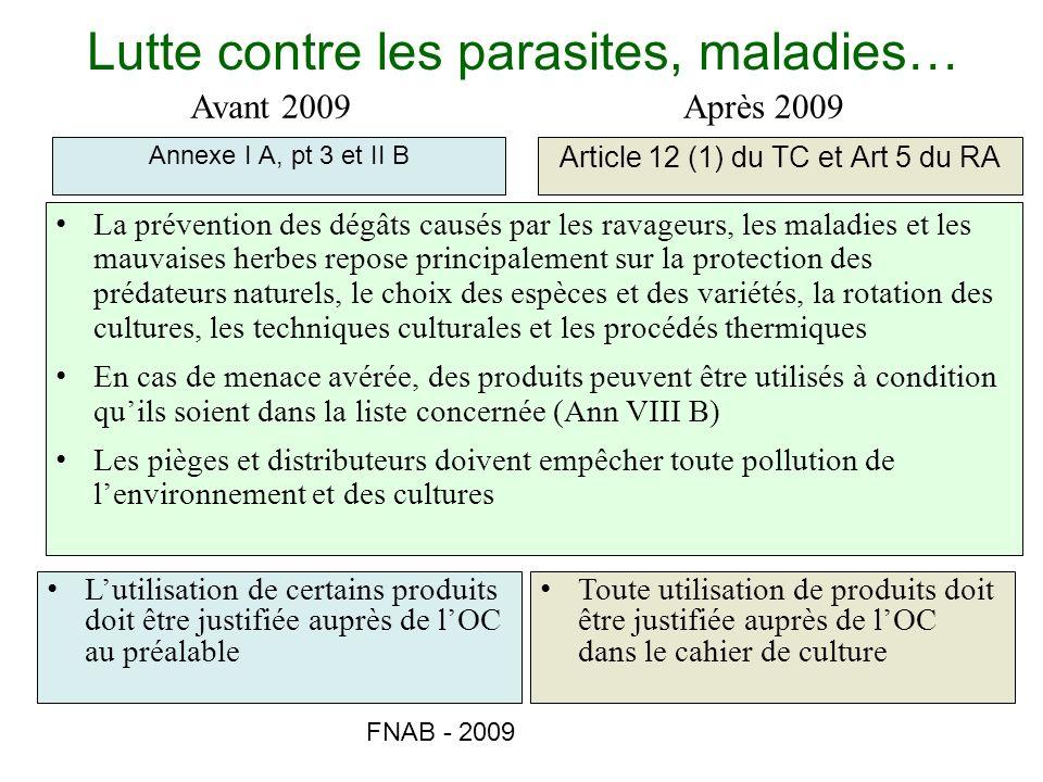FNAB - 2009 Lutte contre les parasites, maladies… Annexe I A, pt 3 et II B Article 12 (1) du TC et Art 5 du RA Avant 2009Après 2009 Toute utilisation