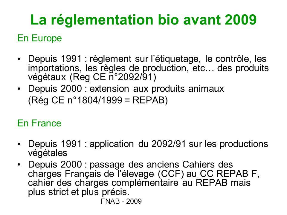 FNAB - 2009 La réglementation bio avant 2009 En Europe Depuis 1991 : règlement sur létiquetage, le contrôle, les importations, les règles de productio
