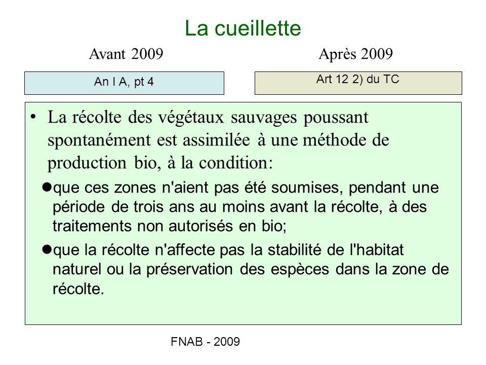 FNAB - 2009 La cueillette An I A, pt 4 Art 12 2) du TC Avant 2009Après 2009 La récolte des végétaux sauvages poussant spontanément est assimilée à une