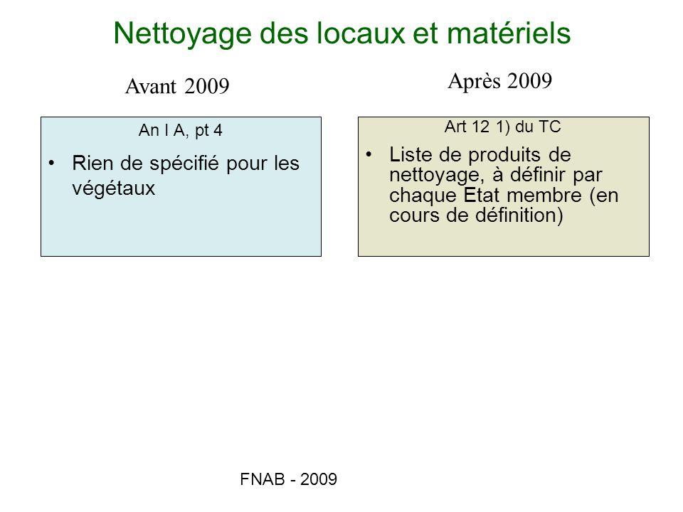FNAB - 2009 Nettoyage des locaux et matériels An I A, pt 4 Rien de spécifié pour les végétaux Art 12 1) du TC Liste de produits de nettoyage, à défini