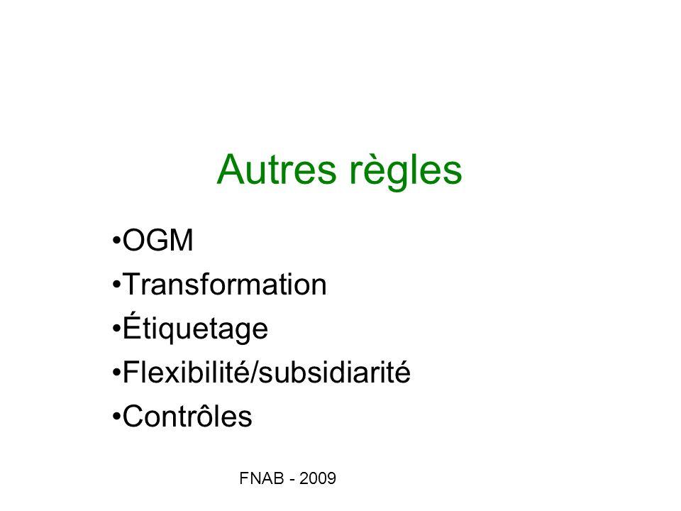 FNAB - 2009 Autres règles OGM Transformation Étiquetage Flexibilité/subsidiarité Contrôles