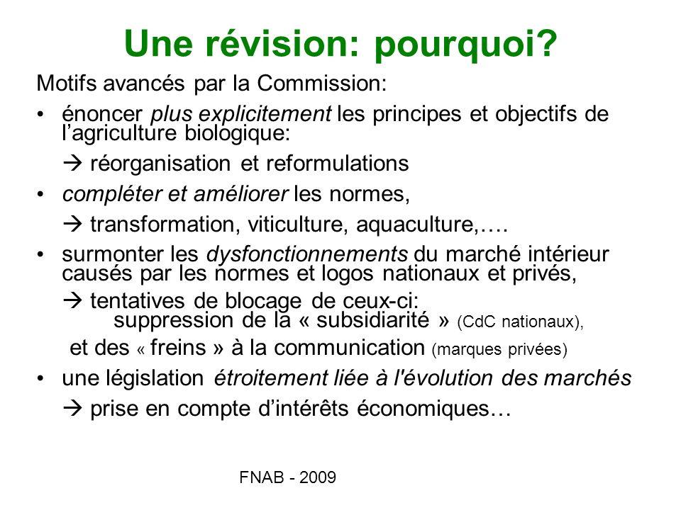 FNAB - 2009 Une révision: pourquoi? Motifs avancés par la Commission: énoncer plus explicitement les principes et objectifs de lagriculture biologique