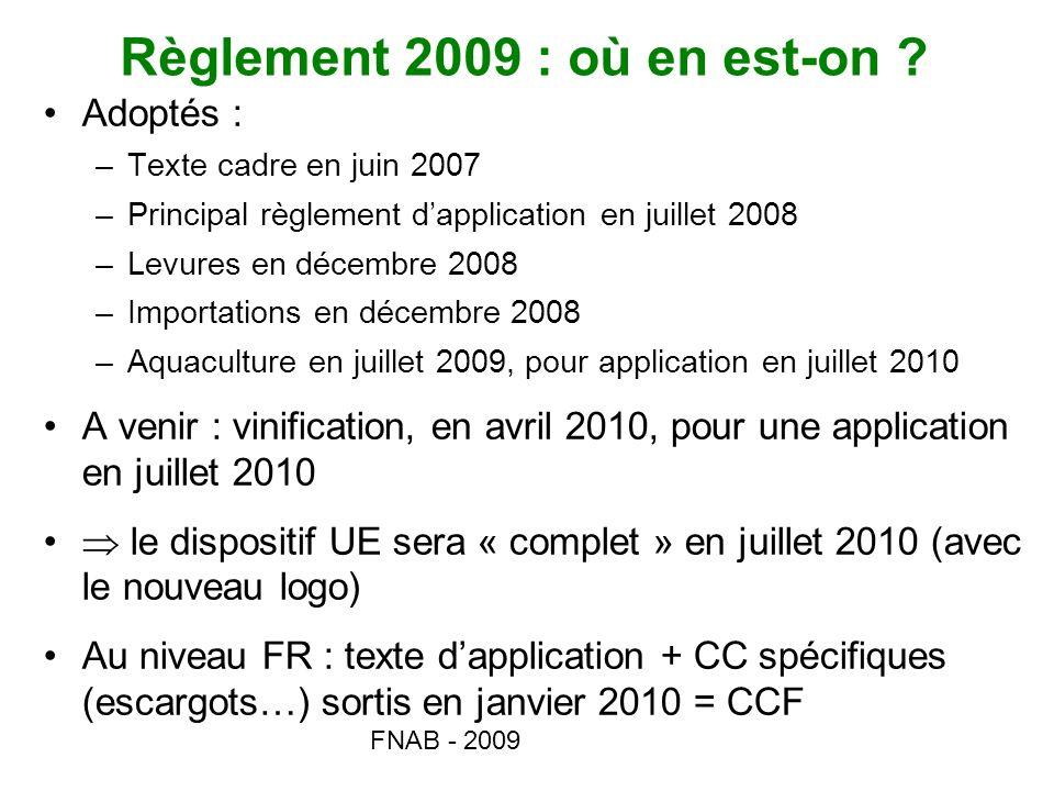 FNAB - 2009 Règlement 2009 : où en est-on ? Adoptés : –Texte cadre en juin 2007 –Principal règlement dapplication en juillet 2008 –Levures en décembre