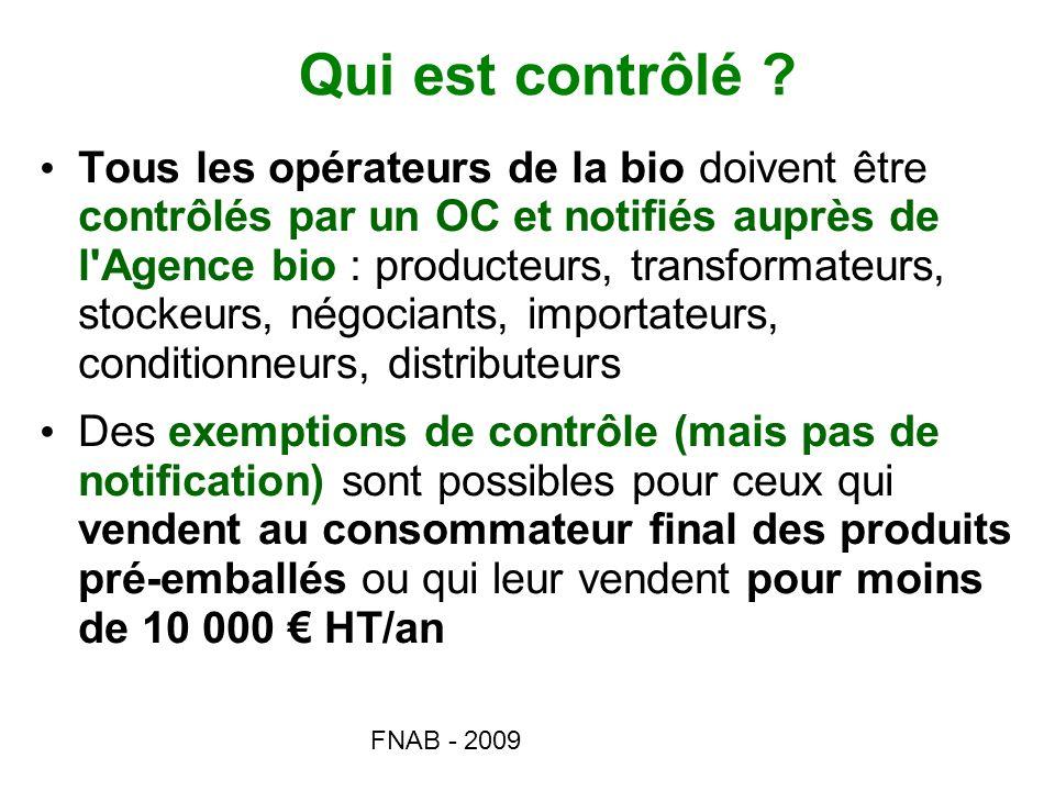 FNAB - 2009 Qui est contrôlé ? Tous les opérateurs de la bio doivent être contrôlés par un OC et notifiés auprès de l'Agence bio : producteurs, transf