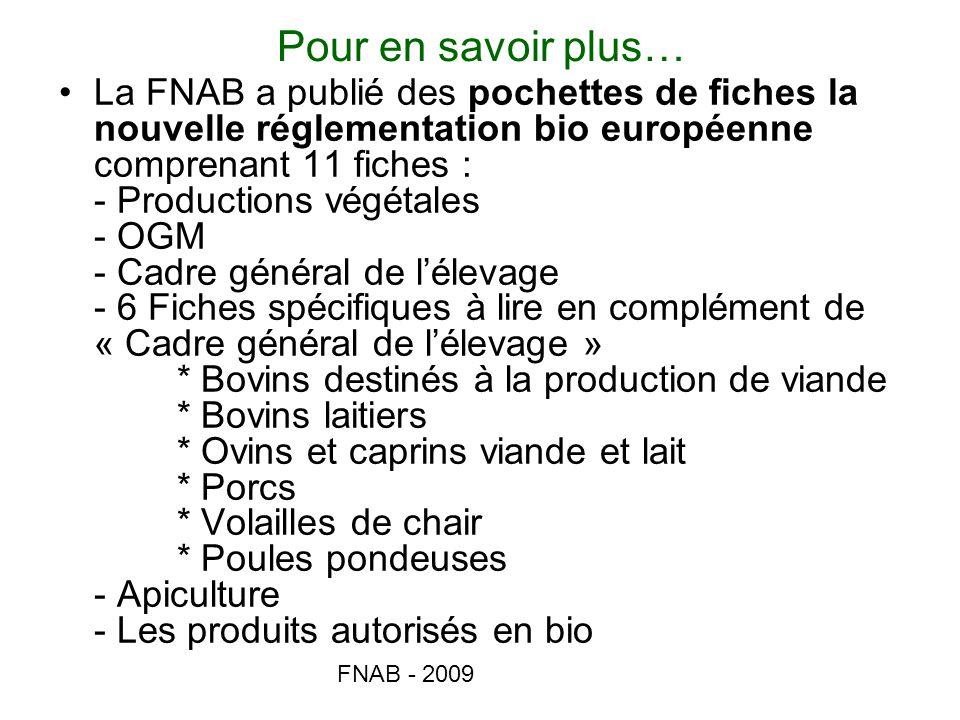 FNAB - 2009 Pour en savoir plus… La FNAB a publié des pochettes de fiches la nouvelle réglementation bio européenne comprenant 11 fiches : - Productio