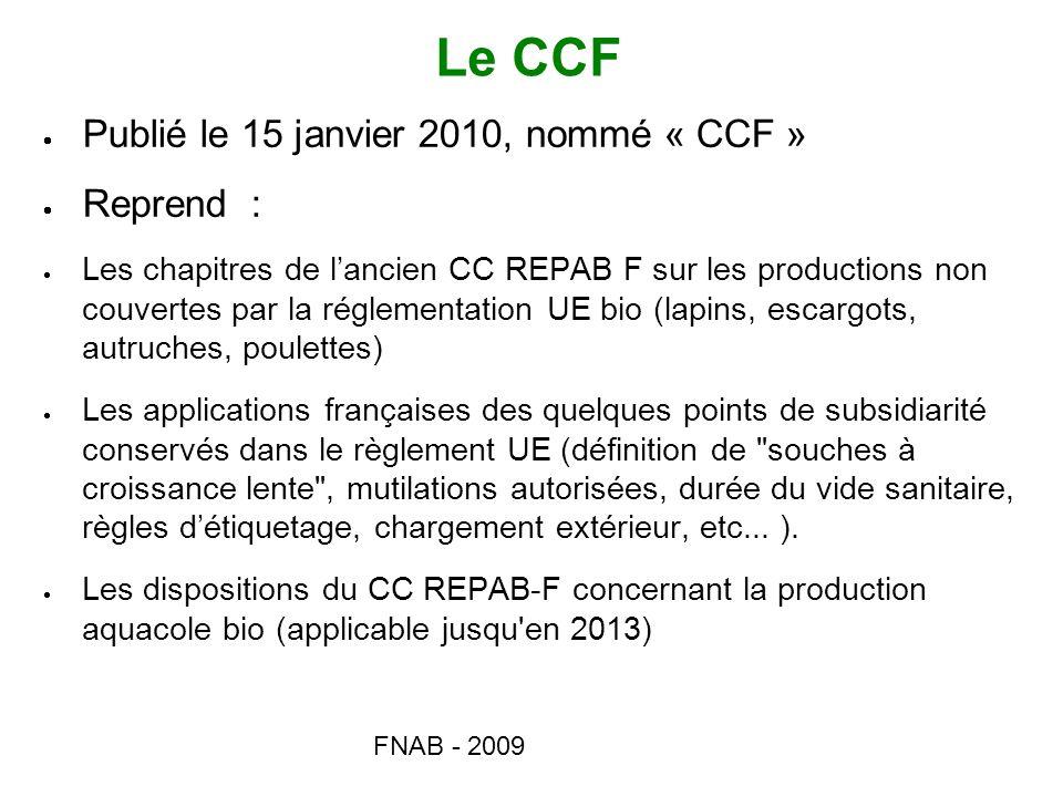 FNAB - 2009 Le CCF Publié le 15 janvier 2010, nommé « CCF » Reprend : Les chapitres de lancien CC REPAB F sur les productions non couvertes par la rég