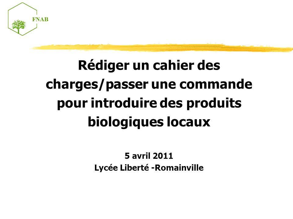 Rédiger un cahier des charges/passer une commande pour introduire des produits biologiques locaux 5 avril 2011 Lycée Liberté -Romainville