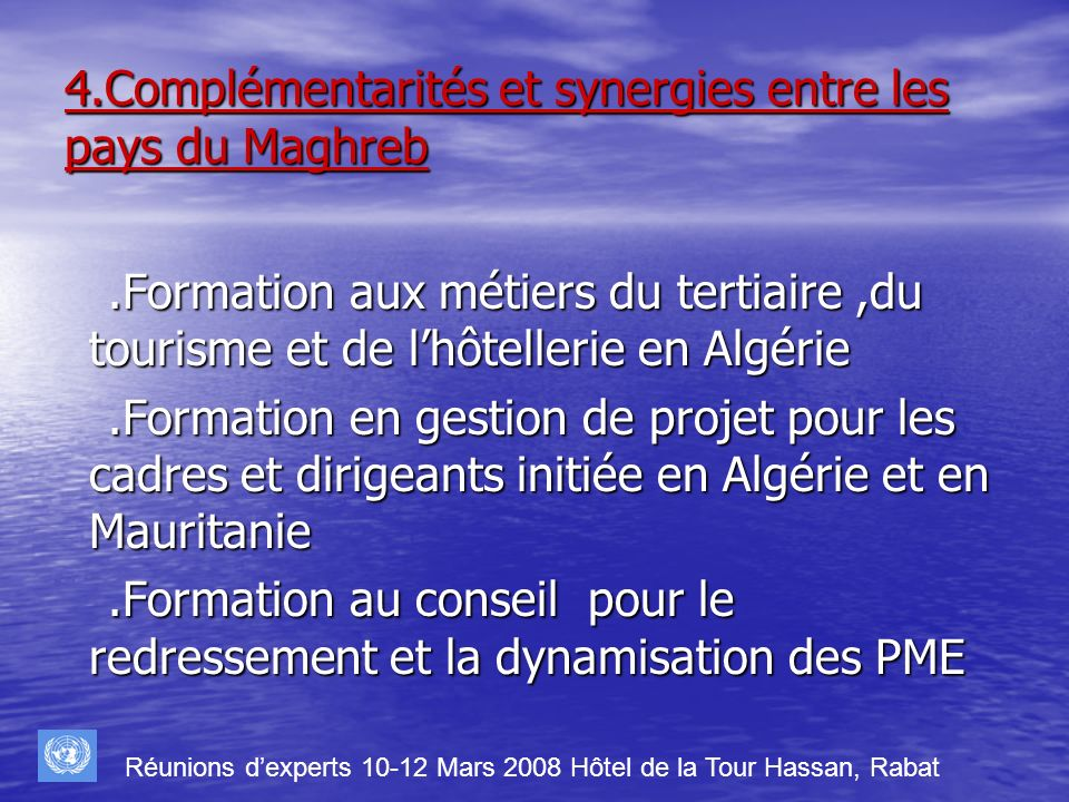 4.Complémentarités et synergies entre les pays du Maghreb.Formation aux métiers du tertiaire,du tourisme et de lhôtellerie en Algérie.Formation aux mé