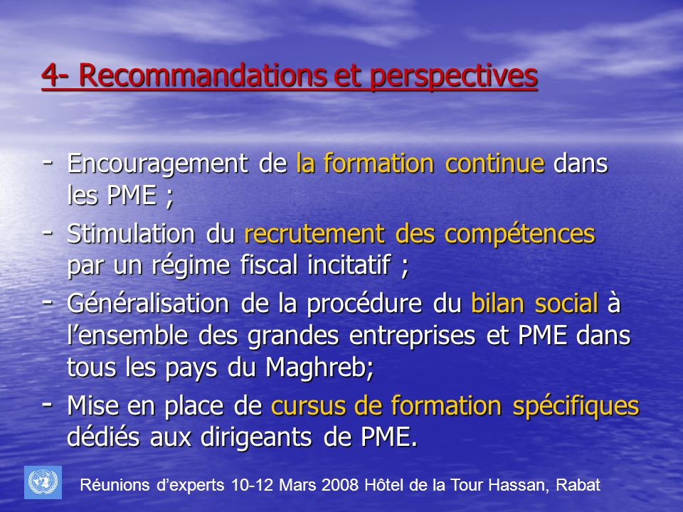 4- Recommandations et perspectives - Encouragement de la formation continue dans les PME ; - Stimulation du recrutement des compétences par un régime