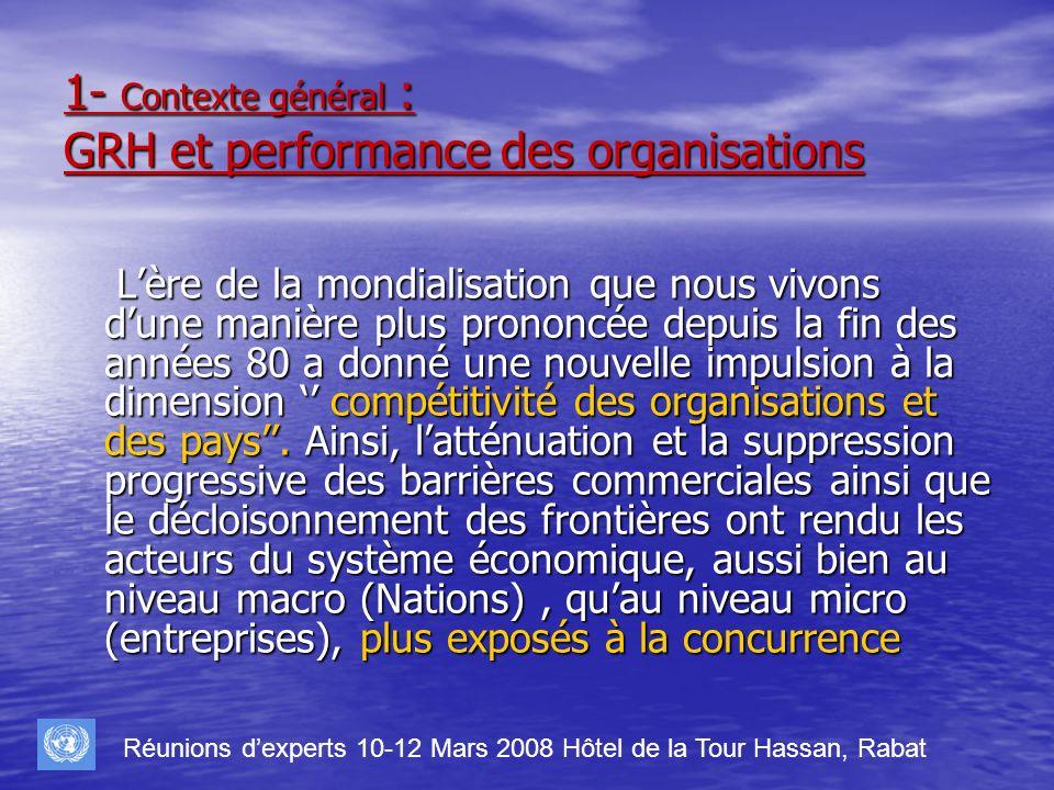 1- Contexte général : GRH et performance des organisations Lère de la mondialisation que nous vivons dune manière plus prononcée depuis la fin des ann