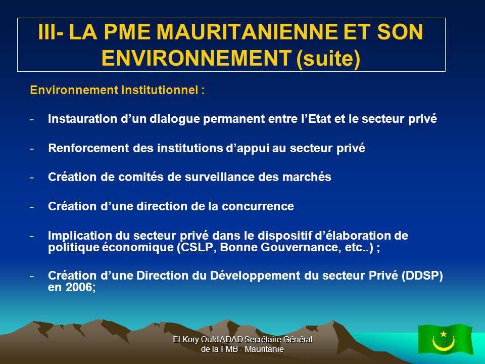 El Kory Ould ADAD Secrétaire Général de la FMB - Mauritanie11 III- LA PME MAURITANIENNE ET SON ENVIRONNEMENT (suite) Environnement Institutionnel : -I