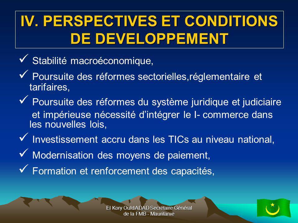 El Kory Ould ADAD Secrétaire Général de la FMB - Mauritanie12 IV. PERSPECTIVES ET CONDITIONS DE DEVELOPPEMENT Stabilité macroéconomique, Poursuite des