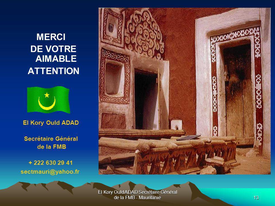 El Kory Ould ADAD Secrétaire Général de la FMB - Mauritanie13 MERCI DE VOTRE AIMABLE ATTENTION El Kory Ould ADAD Secrétaire Général de la FMB + 222 63