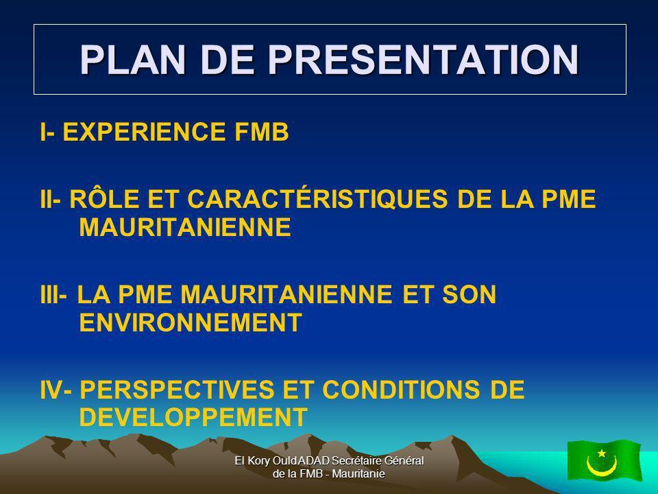 El Kory Ould ADAD Secrétaire Général de la FMB - Mauritanie2 PLAN DE PRESENTATION I- EXPERIENCE FMB II- RÔLE ET CARACTÉRISTIQUES DE LA PME MAURITANIEN