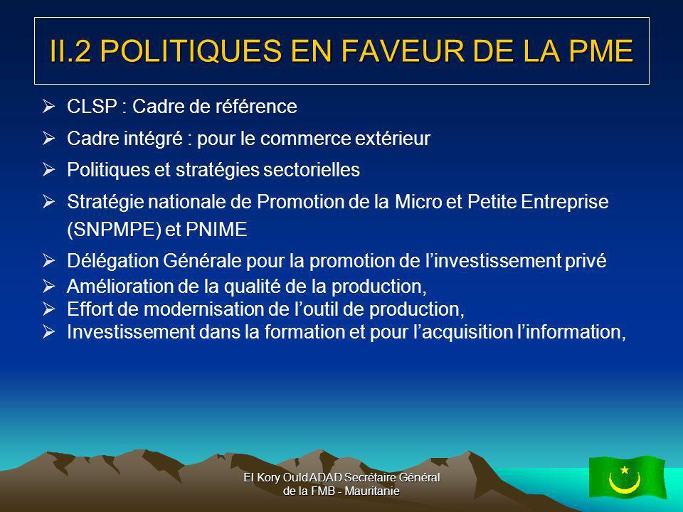 El Kory Ould ADAD Secrétaire Général de la FMB - Mauritanie8 II.2 POLITIQUES EN FAVEUR DE LA PME CLSP : Cadre de référence Cadre intégré : pour le com