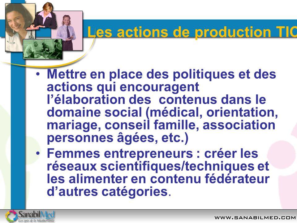 Les actions de production TIC Mettre en place des politiques et des actions qui encouragent lélaboration des contenus dans le domaine social (médical,