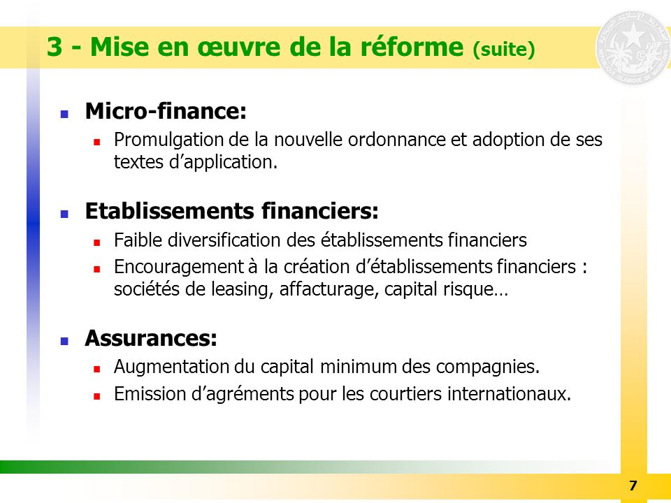 7 Micro-finance: Promulgation de la nouvelle ordonnance et adoption de ses textes dapplication. Etablissements financiers: Faible diversification des