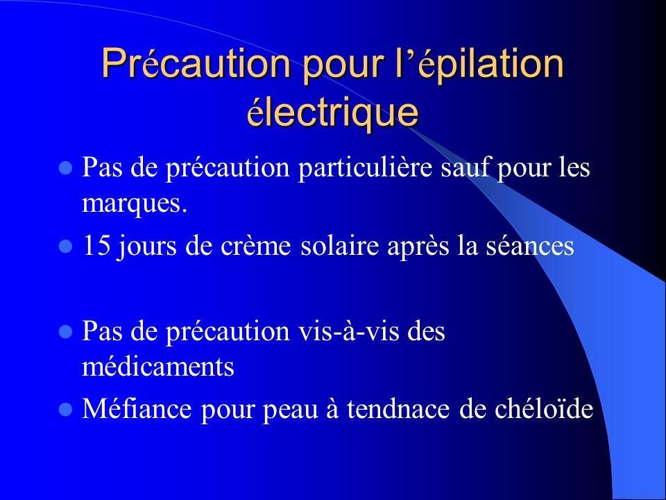 Pr é caution pour l é pilation é lectrique Pas de précaution particulière sauf pour les marques. 15 jours de crème solaire après la séances Pas de pré
