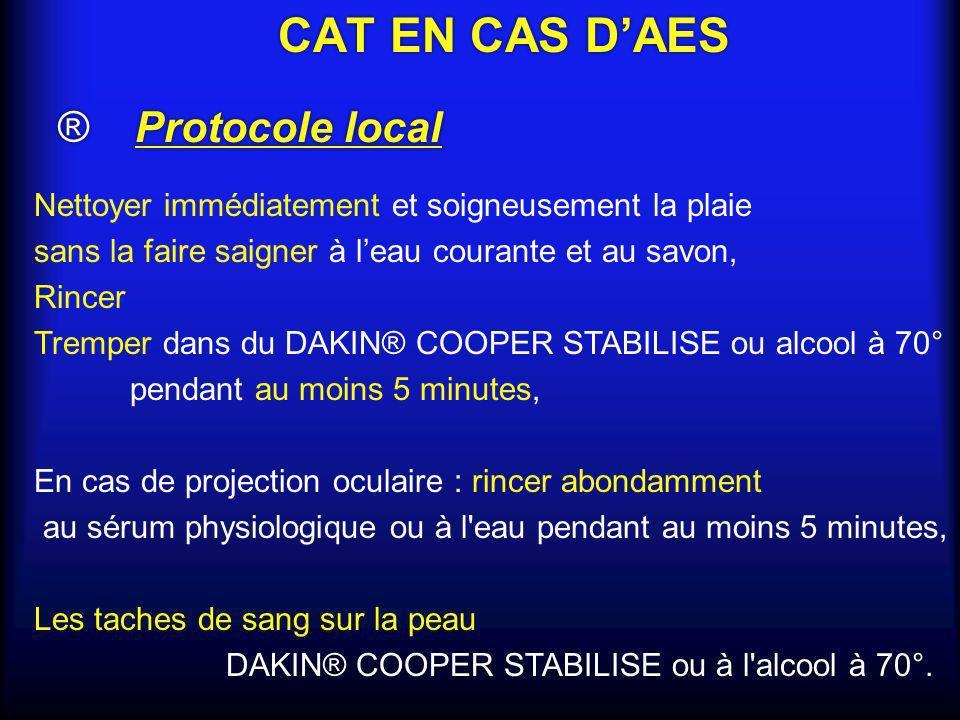 CAT EN CAS DAES Demander à la personne source une prise de sang Hôpital le plus proche Traitement dans les 4 heures Déclaration Suivi sérologique