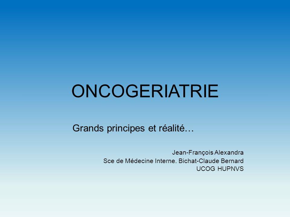 ONCOGERIATRIE Grands principes et réalité… Jean-François Alexandra Sce de Médecine Interne. Bichat-Claude Bernard UCOG HUPNVS