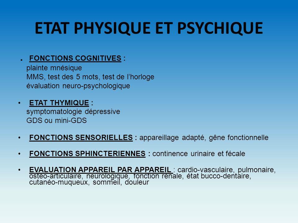 ETAT PHYSIQUE ET PSYCHIQUE. FONCTIONS COGNITIVES : plainte mnésique MMS, test des 5 mots, test de lhorloge évaluation neuro-psychologique ETAT THYMIQU