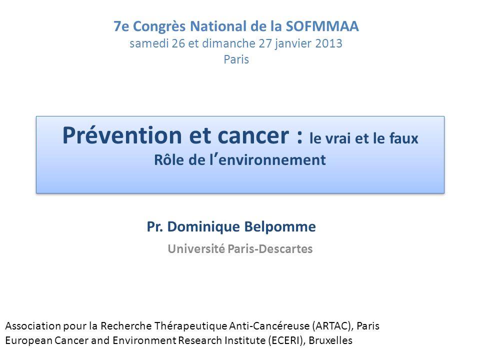 Prévention et cancer : le vrai et le faux Rôle de lenvironnement Université Paris-Descartes Association pour la Recherche Thérapeutique Anti-Cancéreus